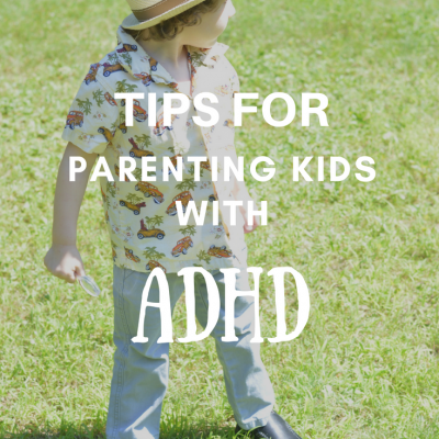 Tips For Parenting Kids With ADHD
