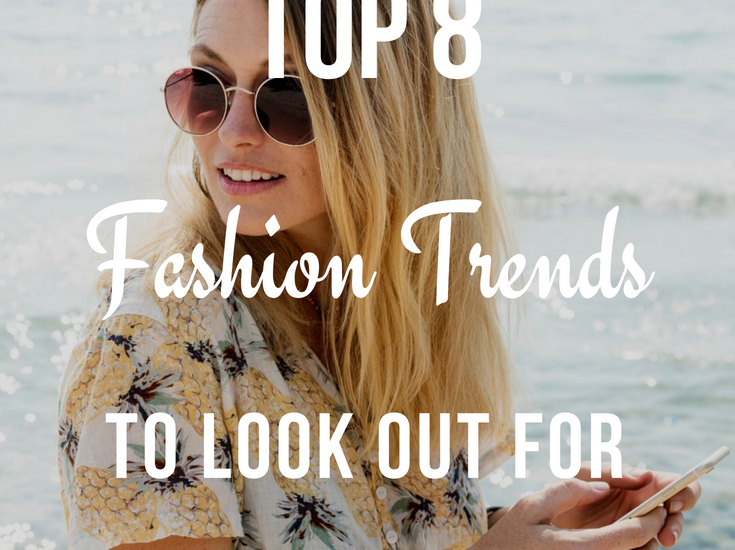 Top 8 Fashion Trends To Look Out For This Summer