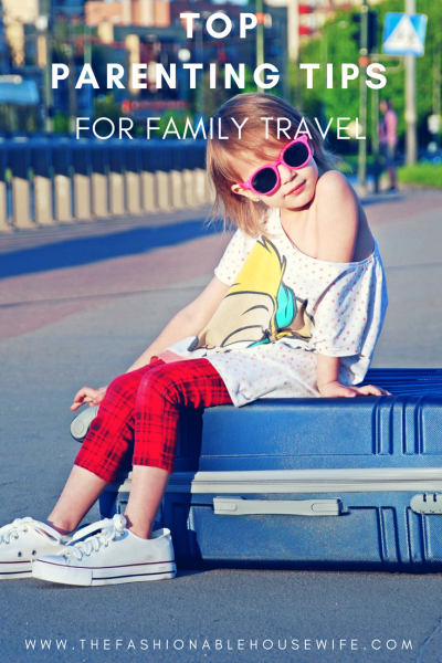 Top Parenting Tips For Family Travel