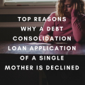 Top Reasons Why A Debt Consolidation Loan Application of a Single Mother Is Declined