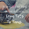 Top Safety Tips In The Kitchen From Tots To Teens
