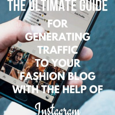 Ultimate Guide For Generating Traffic To Your Fashion Blog With The Help Of Instagram