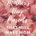 Unique Mother's Day Presents That Will Make Mom Melt