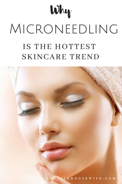 Why Microneedling Is The Hottest Skincare Trend
