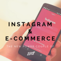 Instagram & E-commerce: The New Power Couple of 2018
