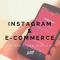 Instagram & E-commerce: The New Power Couple of 2018