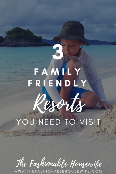 3 Family Friendly Resorts You Need To Visit!