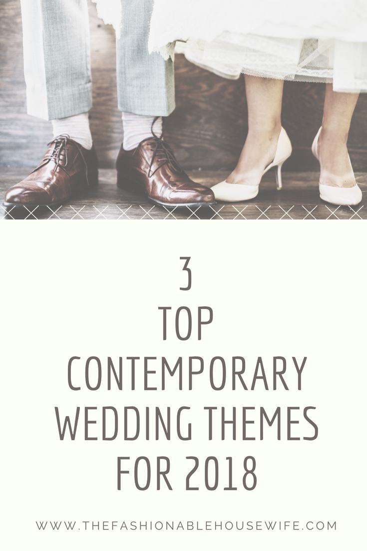 3 Top Contemporary Wedding Themes for 2018 - The Fashionable Housewife