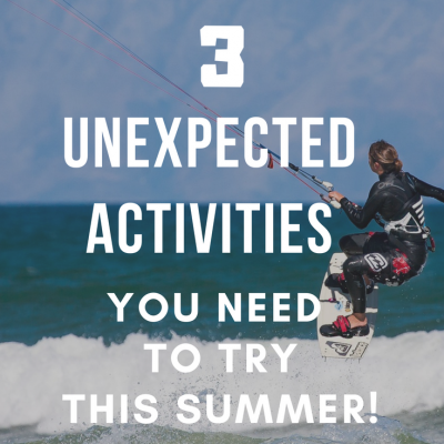 3 Unexpected Activities You Need To Try This Summer