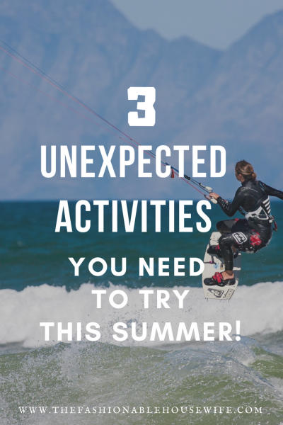 3 Unexpected Activities You Need To Try This Summer!
