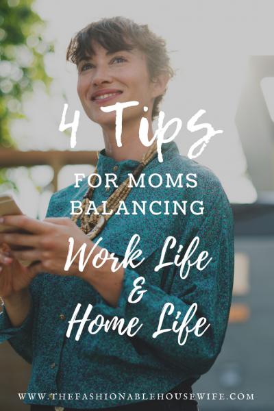 4 Tips For Moms Balancing Home Life & Work Life
