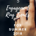 5 Engagement Ring Trends For Summer 2018
