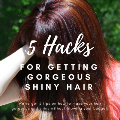 5 Hacks For Getting Gorgeous, Shiny Hair