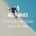 5 Must-Haves To Pack For Your Ski Trip