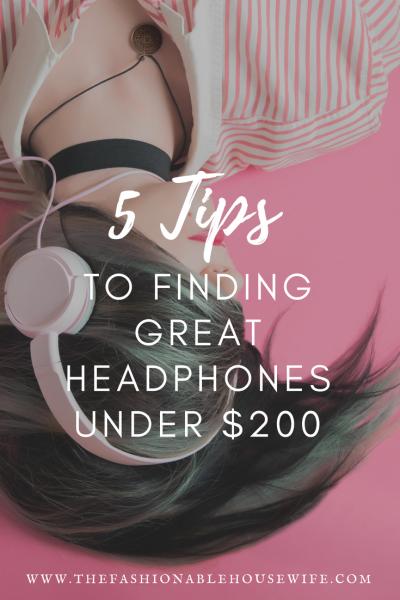 5 Tips to Finding Great Headphones Under $200
