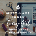 6 Must-Have Tools Every Girl Should Have in Their Sewing Kit