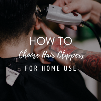 How To Choose Hair Clippers For Home Use