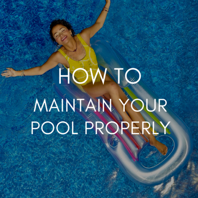 How To Maintain Your Pool Properly