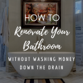 How To Renovate Your Bathroom Without Washing Money Down The Drain