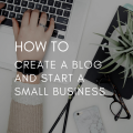 How to Create a Blog and Start a Small Business