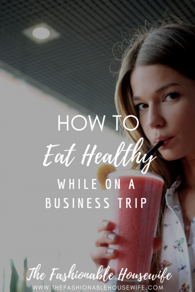 How to Eat Healthy While on a Business Trip