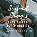 Seasonal Changes That Affect Sleep Quality And What You Can Do About It