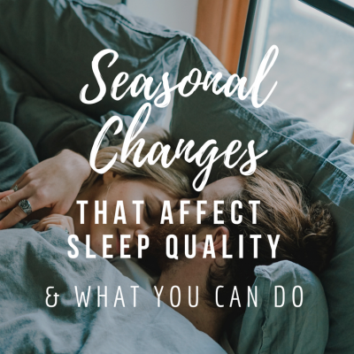 Seasonal Changes That Affect Sleep Quality
