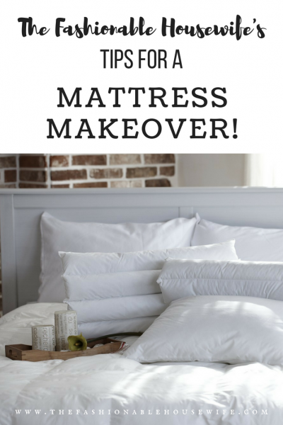 The Fashionable Housewife's Tips For A Mattress Makeover!