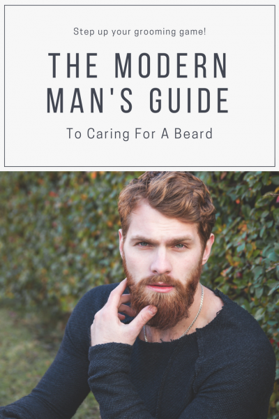 The Modern Man's Guide To Caring For A Beard