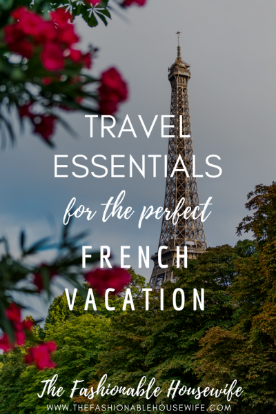 Travel Essentials for The Perfect French Vacation