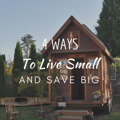 4 Ways to Live Small and Save Big