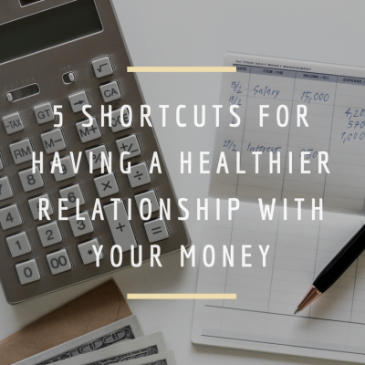 5 Shortcuts For Having A Healthier Relationship With Your Money