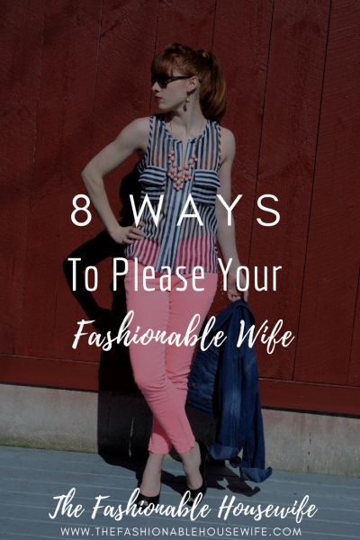 8 Ways To Please Your Fashionable Wife