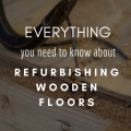 Everything You Need To Know About Refurbishing Wooden Floors