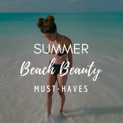 Summer Beach Beauty Must-Haves