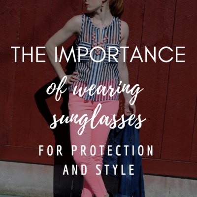 The Importance of Wearing Sunglasses for Protection and Style