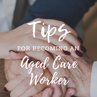 Tips For Becoming An Aged Care Worker