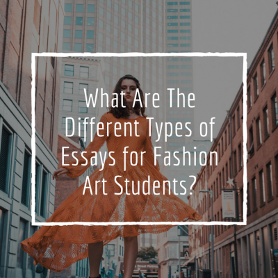 What Are The Different Types of Essays for Fashion Art Students?