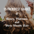 15 Trendiest Shades of Honey, Platinum and Dirty Blonde Hair