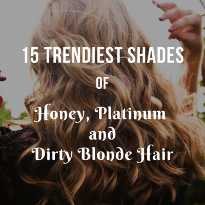 15 Trendiest Shades of Honey, Platinum and Dirty Blonde Hair