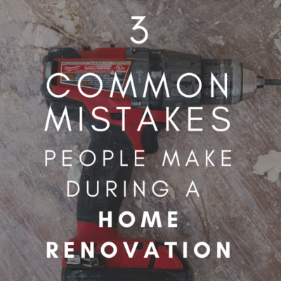 3 Common Mistakes People Make During A Home Renovation