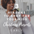 3 Reasons To Shop For Your Kids Christmas Presents Early