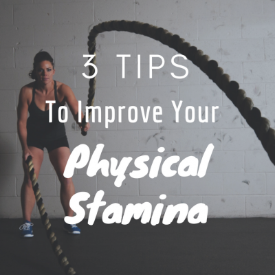 3 Tips To Improve Your Physical Stamina