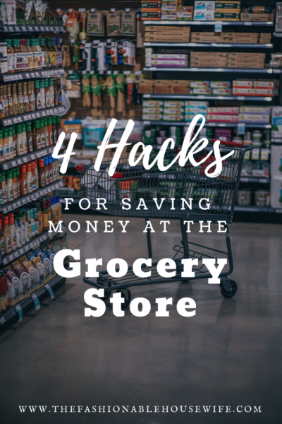 4 Hacks For Saving Money At The Grocery Store