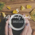5 Fall Beauty Trends We're Obsessed With