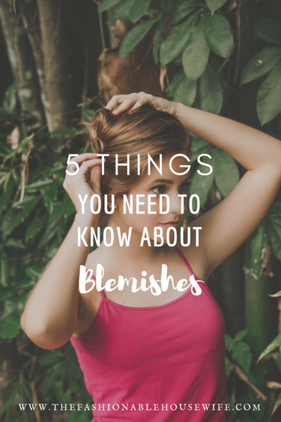 5 Things You Need To Know About Blemishes