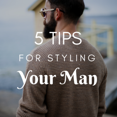 5 Tips For Styling Your Man
