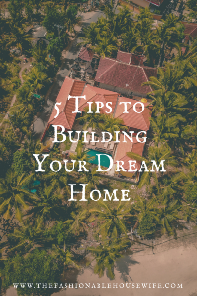 5 Tips to Building Your Dream Home