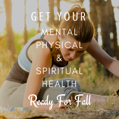 Get Your Mental, Physical, & Spiritual Health Ready For Fall