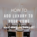 How To Add Luxury To Your Home And Stay On Budget